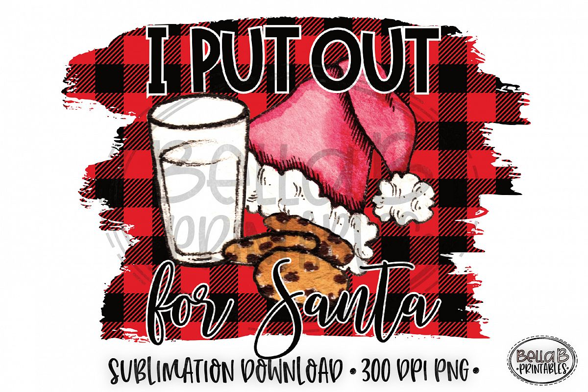 Christmas Sublimation Design, I Put Out For Santa, Funny example image 1