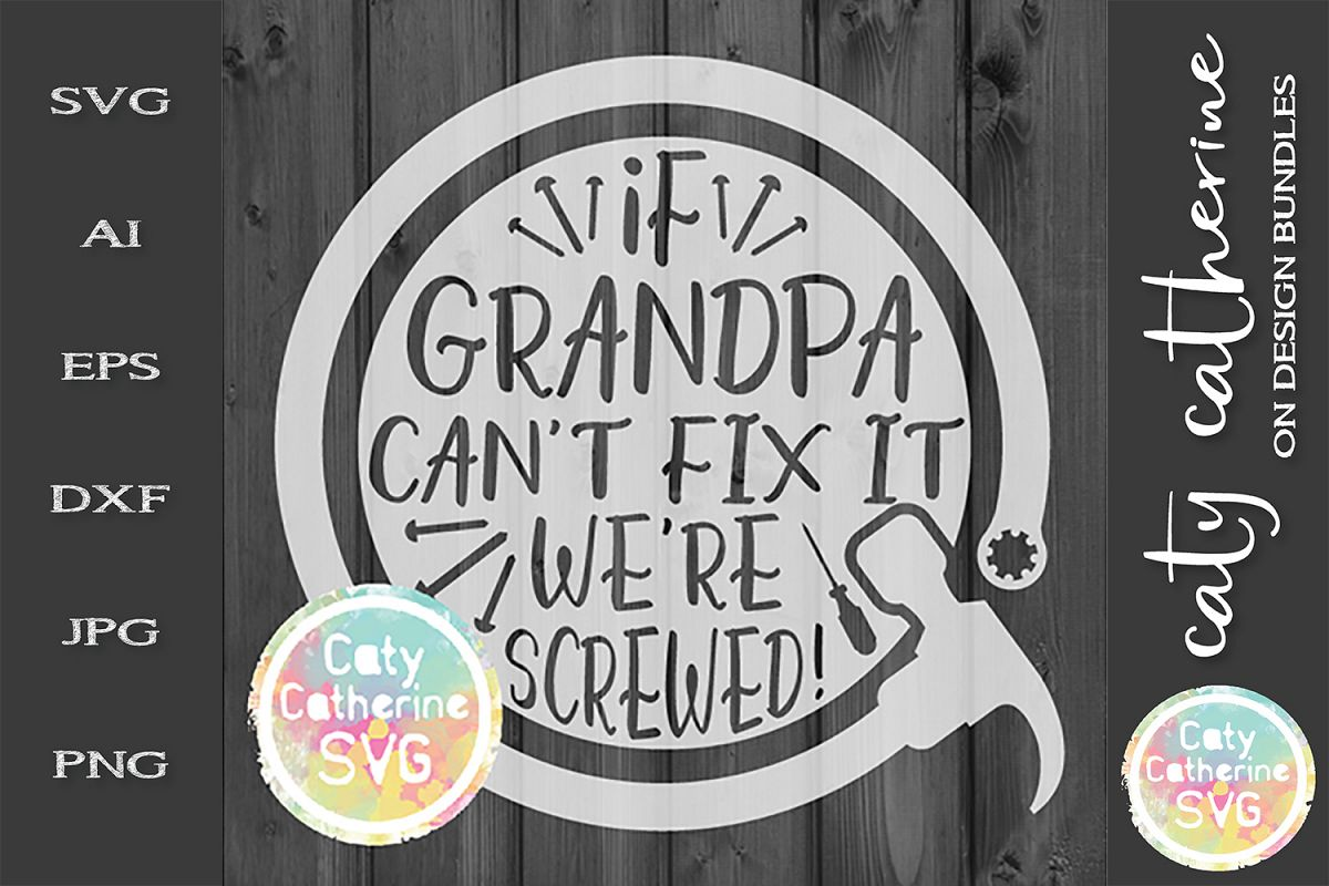 If Grandpa Can't Fix It We're Screwed! Father's Day SVG example image 1