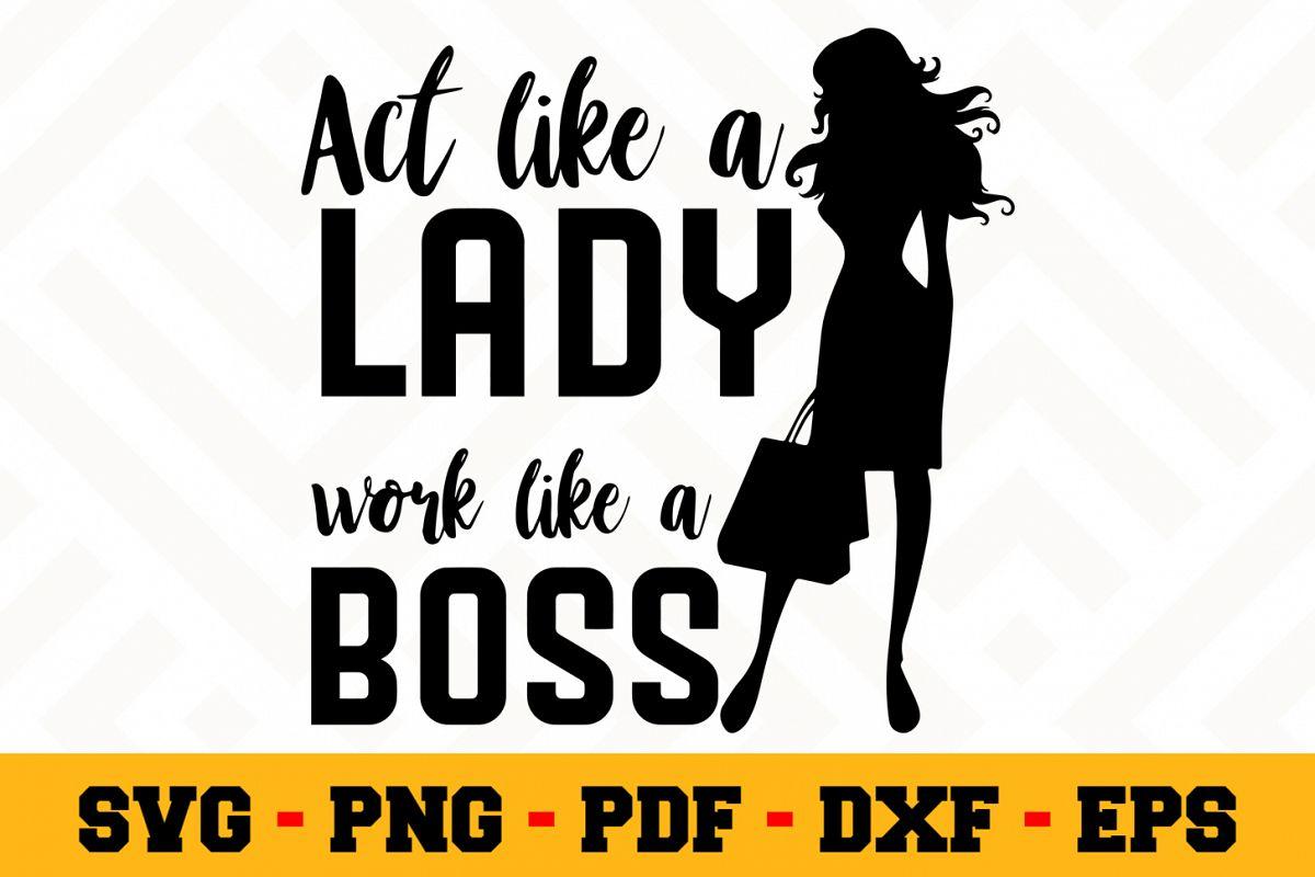 Act Like A Lady Work Like A Boss Svg File Boss Lady Svg