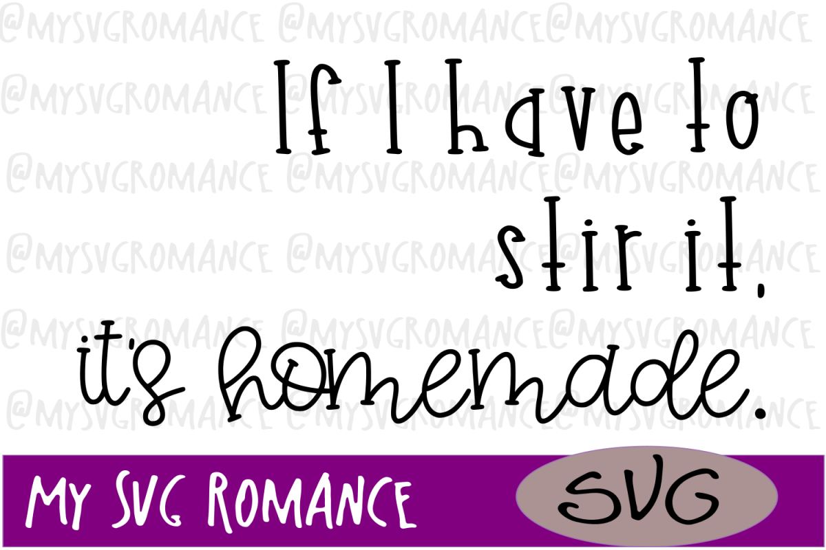 If I Have To Stir It, It's Homemade - Funny Kitchen SVG example image 1
