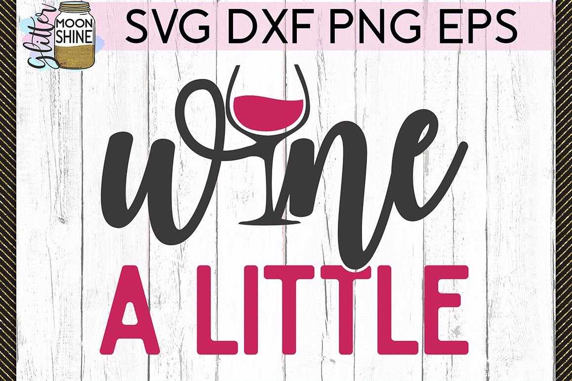 Wine A Little SVG DXF PNG EPS Cutting Files example image 1