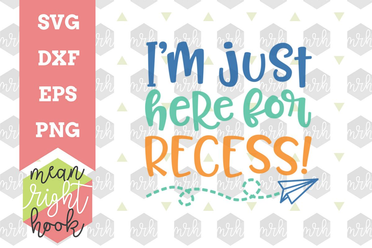 I'm Just Here for Recess! | School Design - SVG, EPS, DXF, PNG vector files for cutting machines like the Cricut Explore & Silhouette example image 1