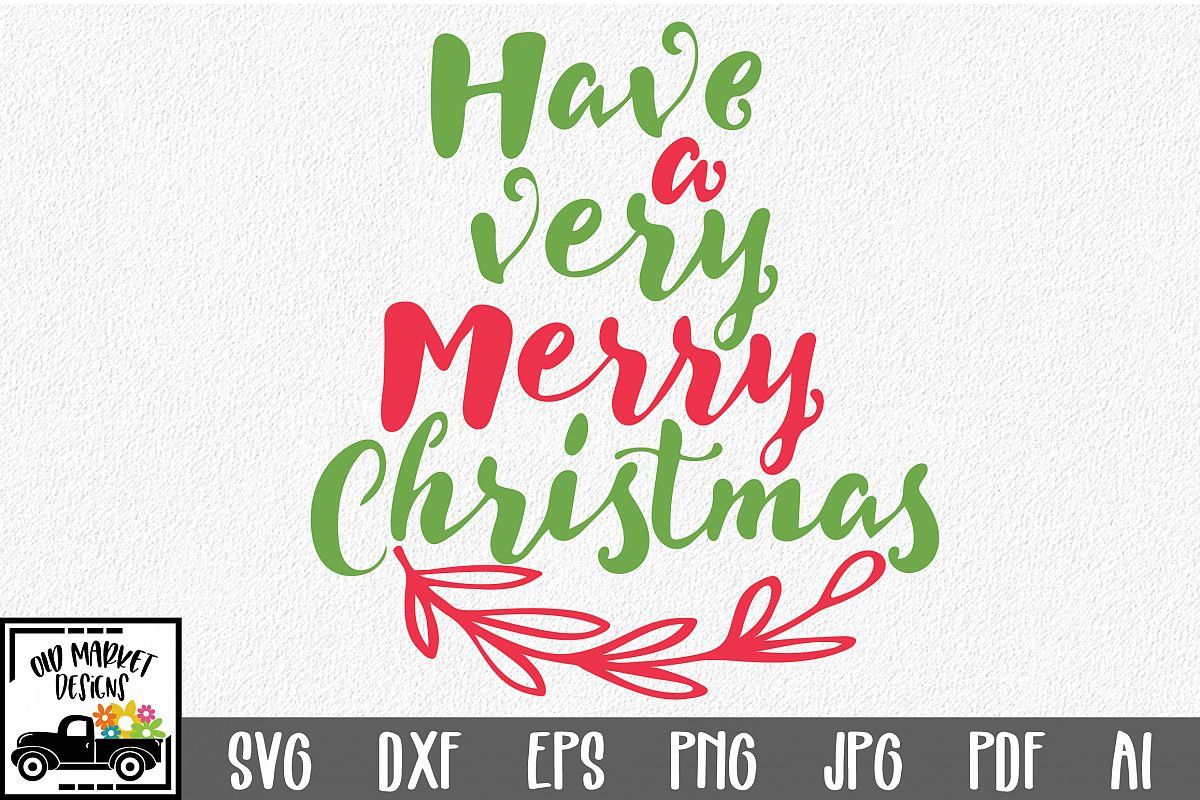 Very Merry Christmas.Have A Very Merry Christmas Svg Cut File Christmas Eps Dxf