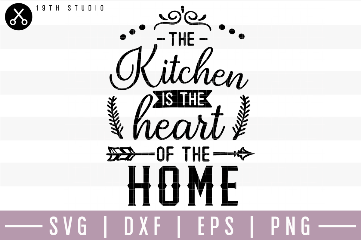 The kitchen is the heart of the home SVG | M22F15