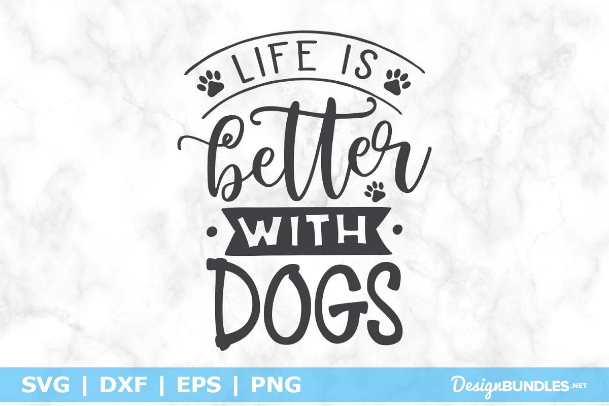 Life is Better With Dogs SVG File example image 1