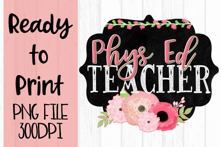 PE or Phys Ed Teacher Chalkboard and Flowers Ready to example image 1