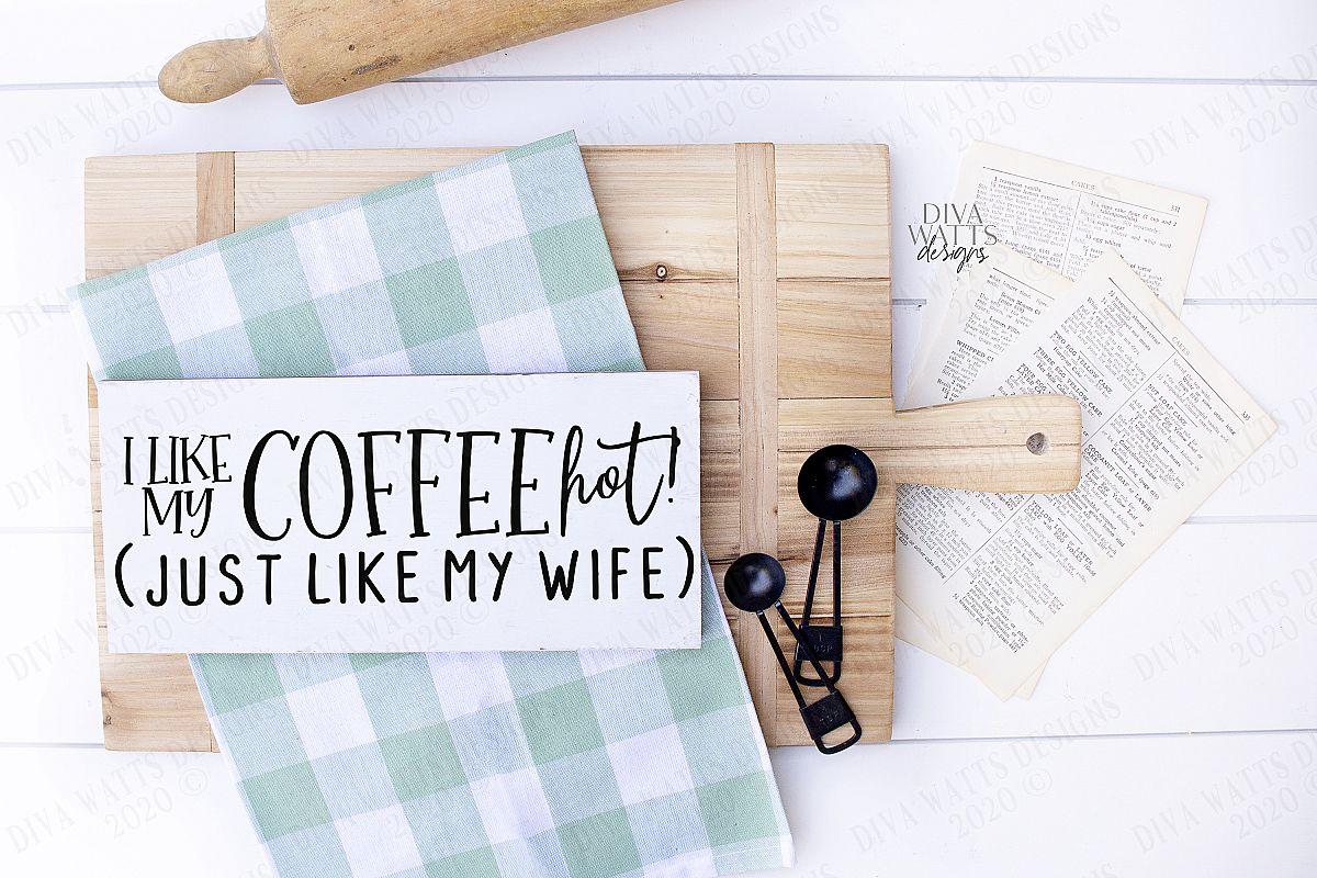 I Like My Coffee HOT! Like My Wife - Coffee Bar Humor SVG example image 1