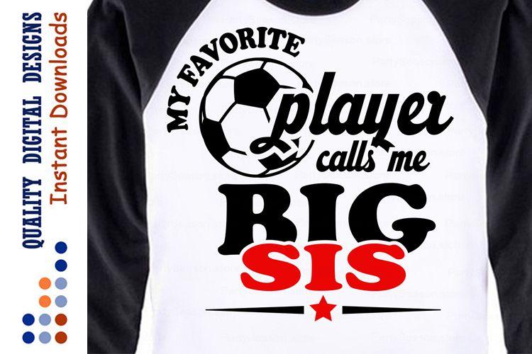 My Favorite Soccer Player Calls Me big sis svg example image 1