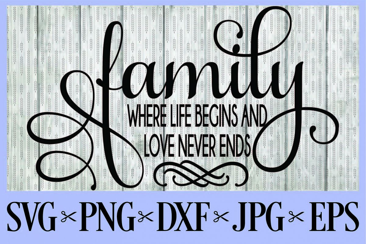Download Family where life begins and love never ends SVG PNG EPS ...