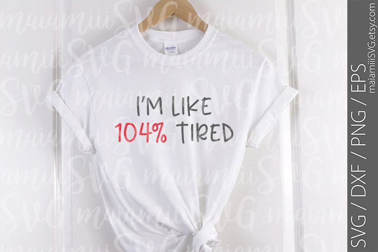 I'm Like 104 Tired Svg, DXF, PNG, Cut File example image 1