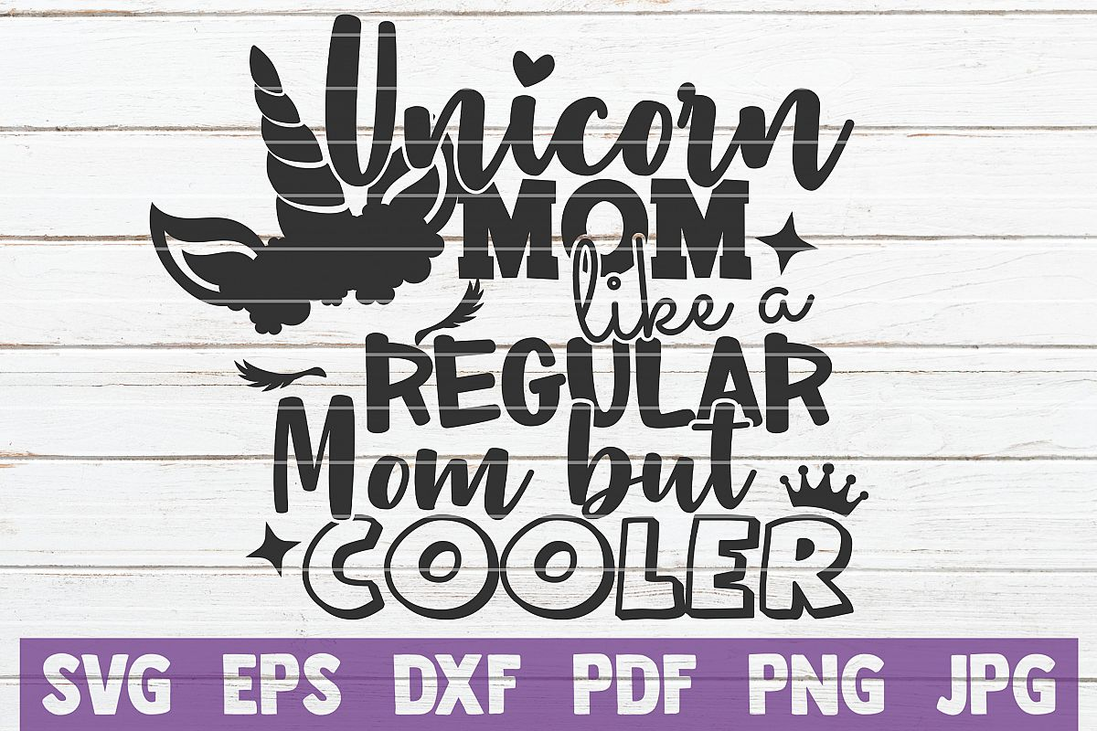 competitive price 4f7fa 2134a Unicorn Mom Like a Regular Mom But Cooler SVG Cut File