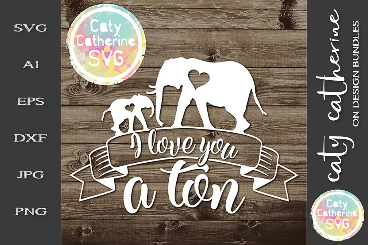 I Love You A Ton Elephant and Baby Nursery Quote SVG example image 1