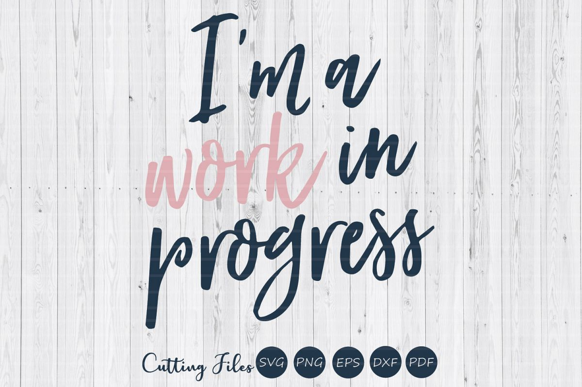 Im a work in progress  SVG cut file   Motivation   example image 1