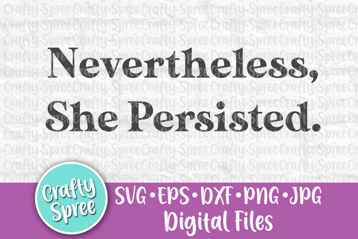 Nevertheless She Persisted SVG PNG DXF Cut File example image 1