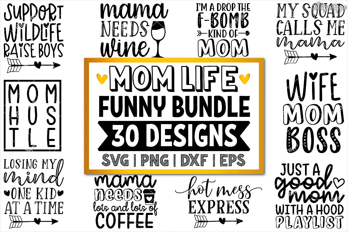 Download Funny Mom SVG Bundle of 30 Designs, DXF PNG Cricut Cut Files