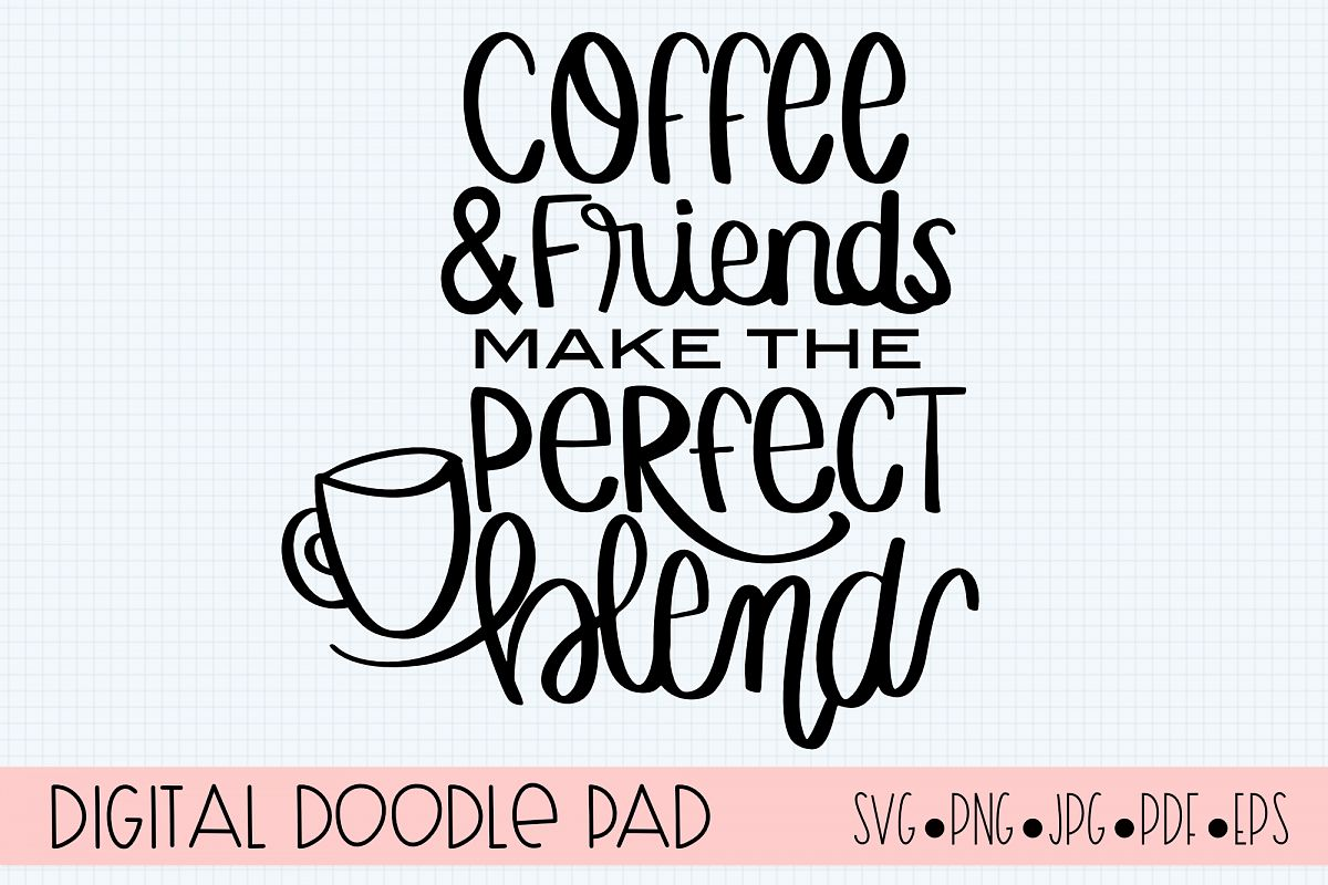 Coffee and Friends Make the Perfect Blends SVG Cut File example image 1