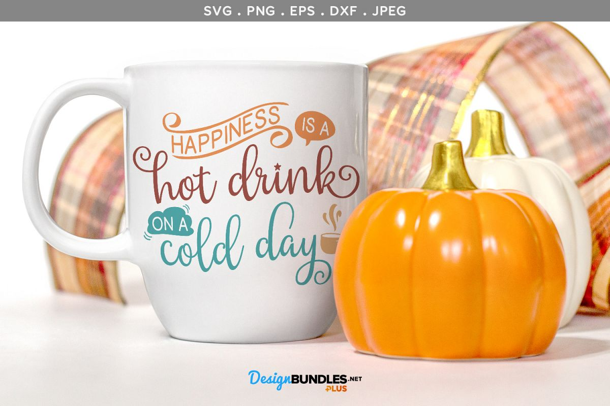 Happiness is a Hot Drink on a Cold Day - svg, printable example image 1