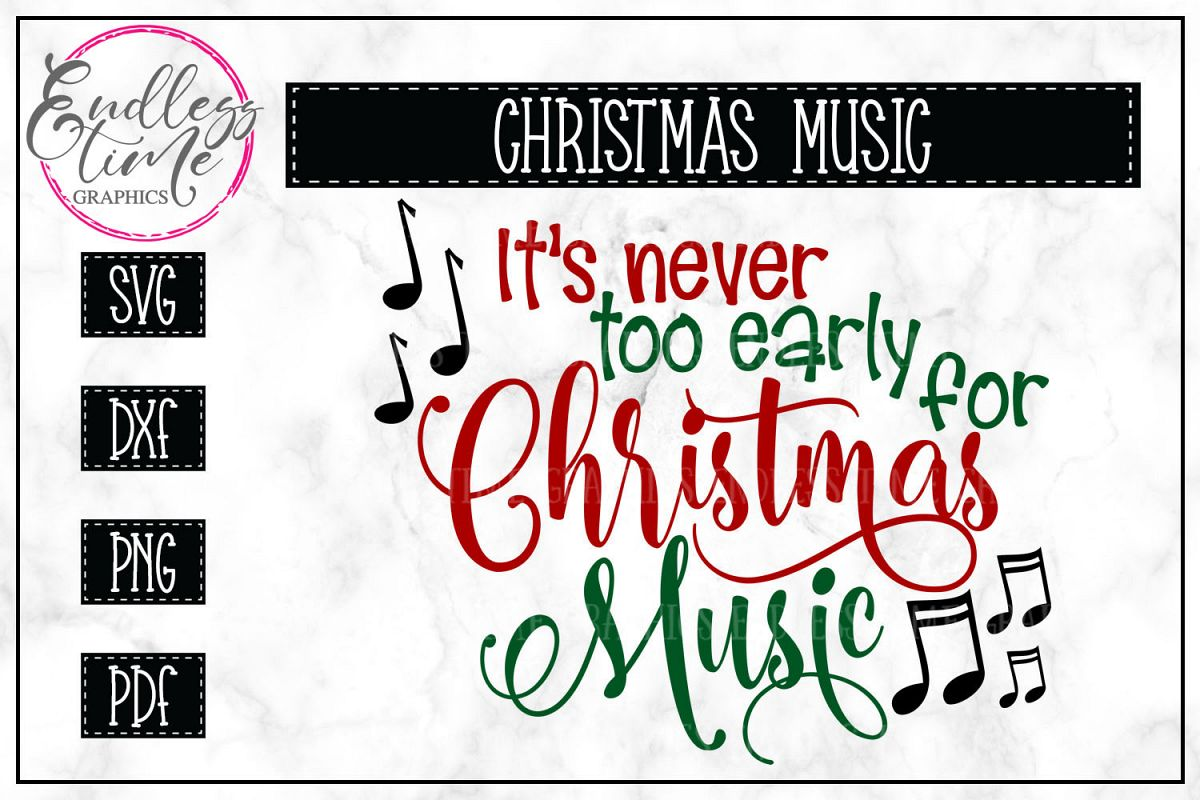 It\'s Never Too Early For Christmas Music SVG