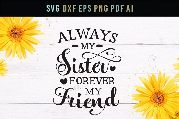 Love sister, forever friend, sister quote svg, sister saying