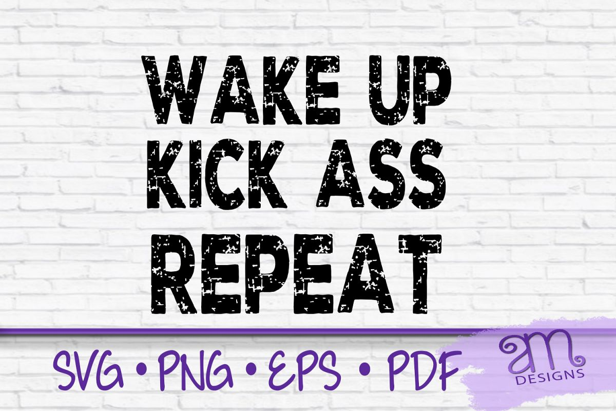 Wake Up Kick Ass Repeat, Wake Up Svg, Kick Ass svg example image 1