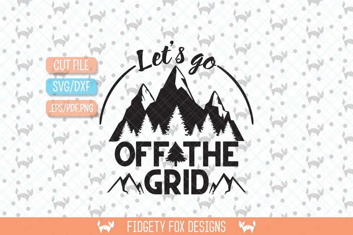 Off the Grid Mountain svg, Camping svg, Adventure cut file, Wanderlust Svg,  Lets Go svg, Summer Vacation svg, Svg Cutting file,Pine Rustic svg
