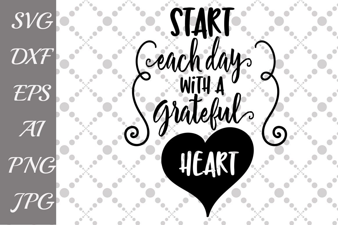Start Each Day with a Grateful Heart Svg example image 1