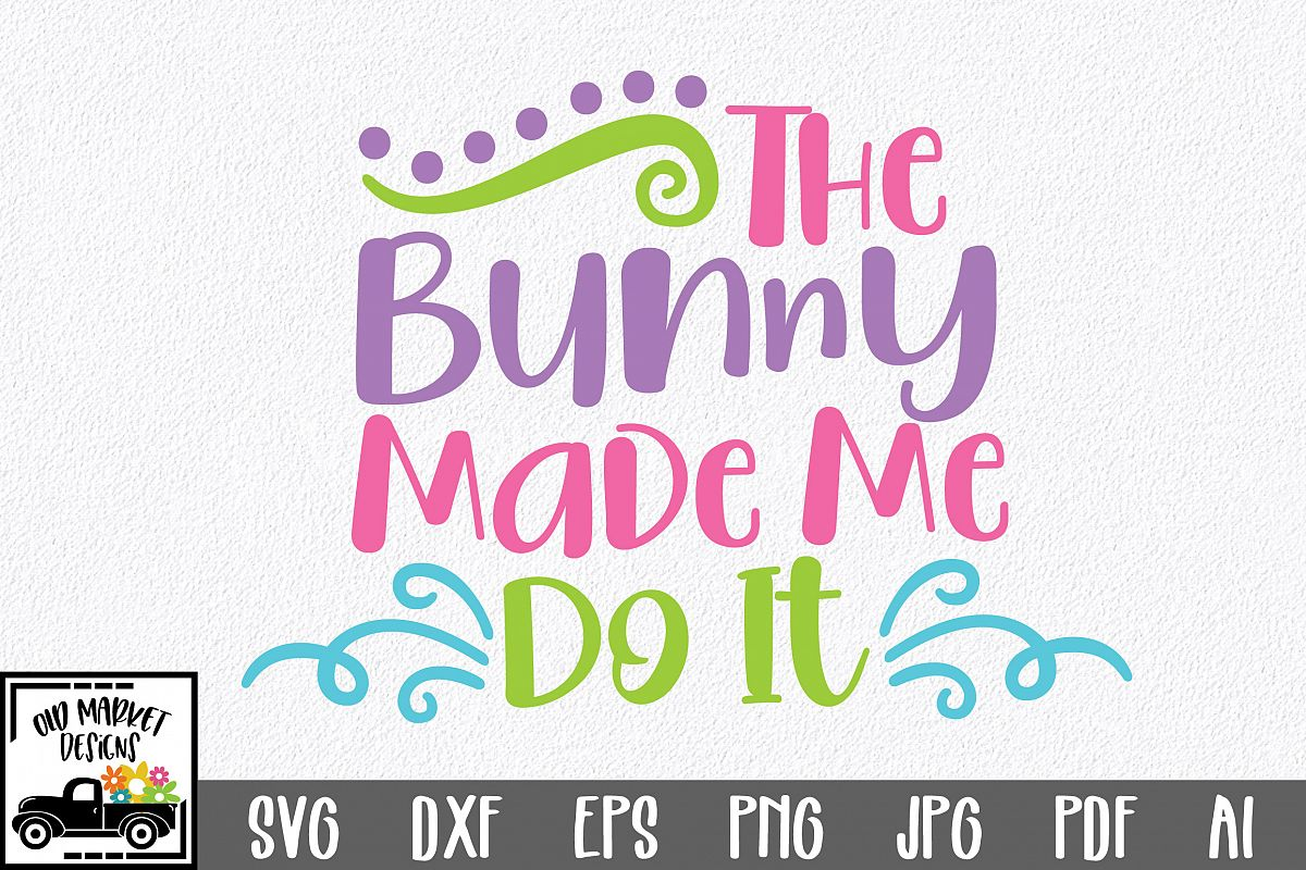 Easter SVG Cut File - The Bunny Made Me Do It SVG DXF EPS example image 1