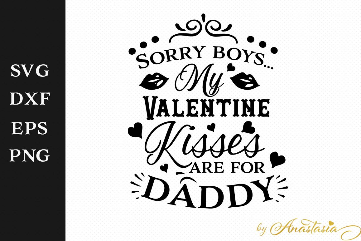 Sorry boys, my Valentine kisses are for Daddy SVG DXF EPS PNG example image 1