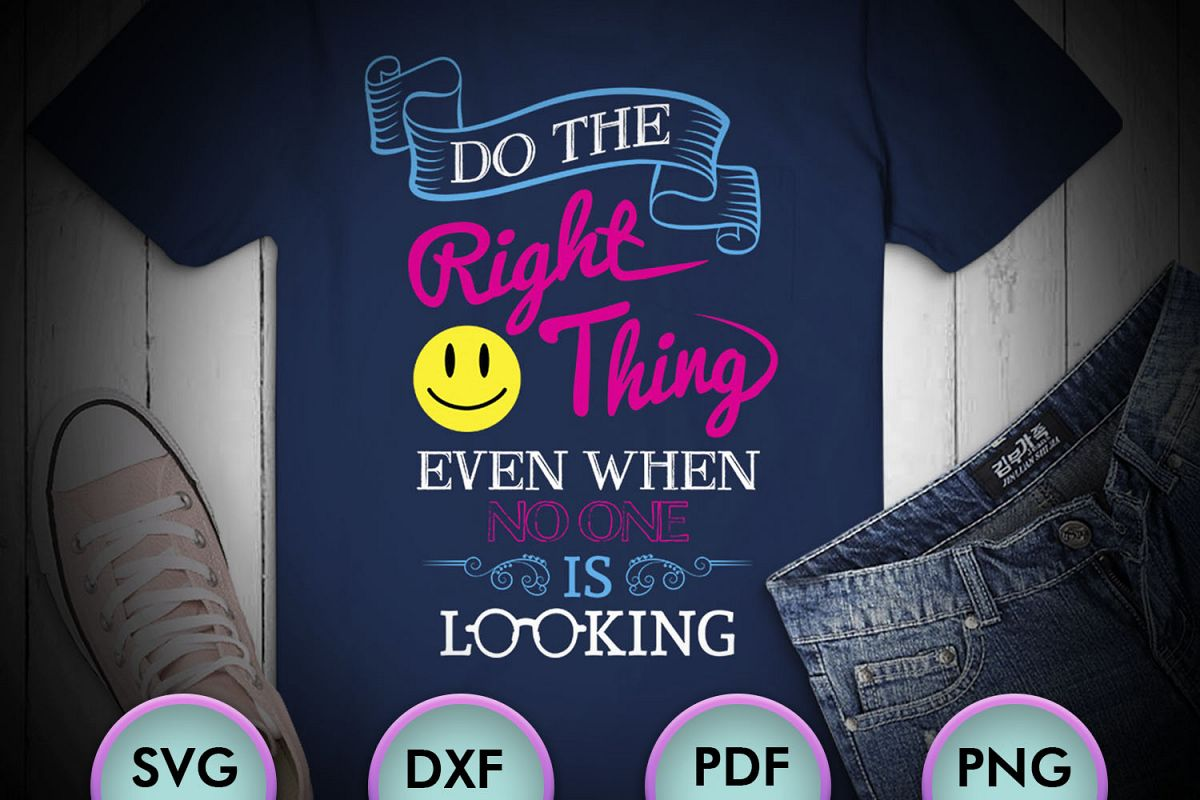 Do The Right Thing Even When No One Is Looking, SVG Design example image 1