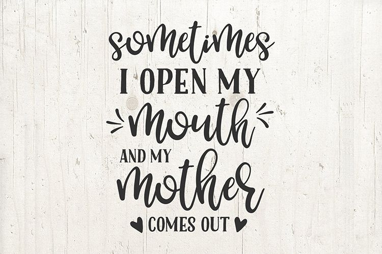 Sometimes I open my mouth and my mother mom comes out svg example image 1