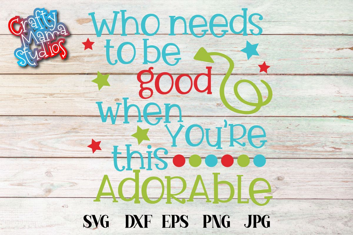 Who Needs To Be Good When You're This Adorable SVG Christmas example image 1