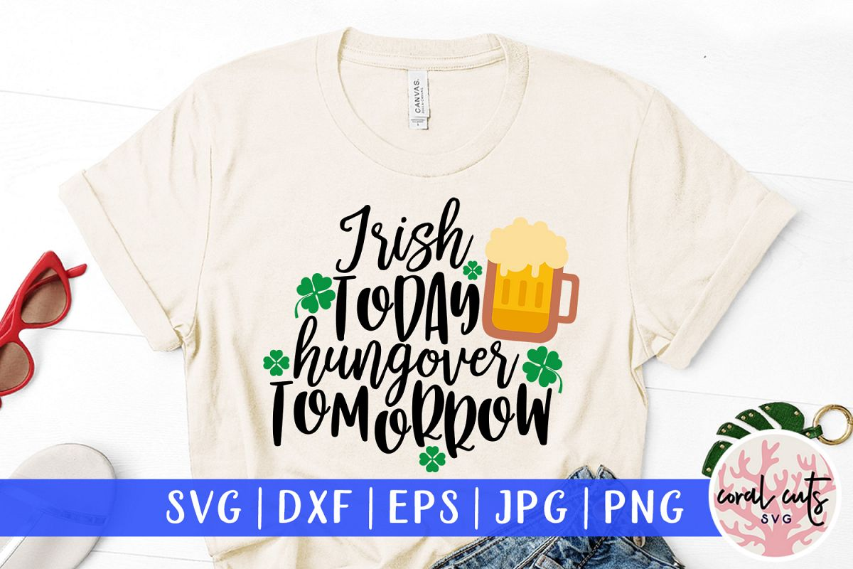Irish today hungover tomorrow - St. Patrick's Day SVG EPS example image 1