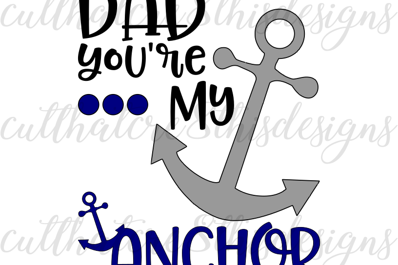 Dad Youre My Anchor, BBQ, Fathers Day, Nautical, Quotes, Sayings, Cut File,  SVG, PNG, PDF, EPS, DXF, for Silhouette & Cricut