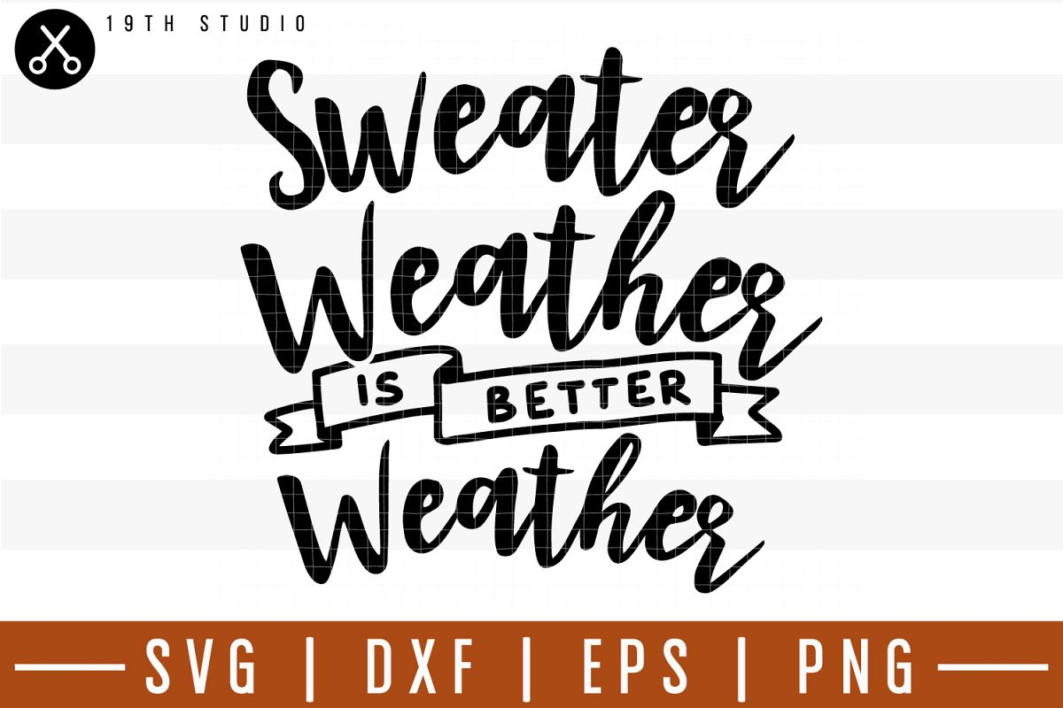 Sweater weather is better weather SVG  Fall SVG example image 1
