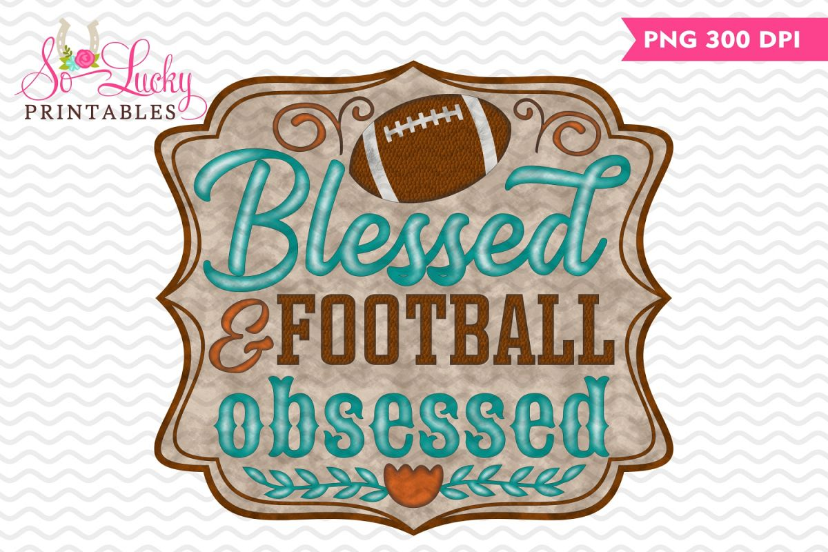 Blessed and football obsessed printable sublimation design example image 1