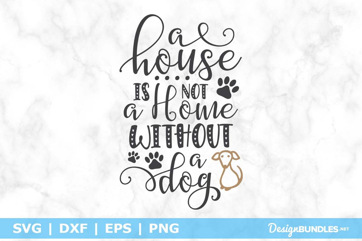 A House is Not A Home Without A Dog SVG File example image 1
