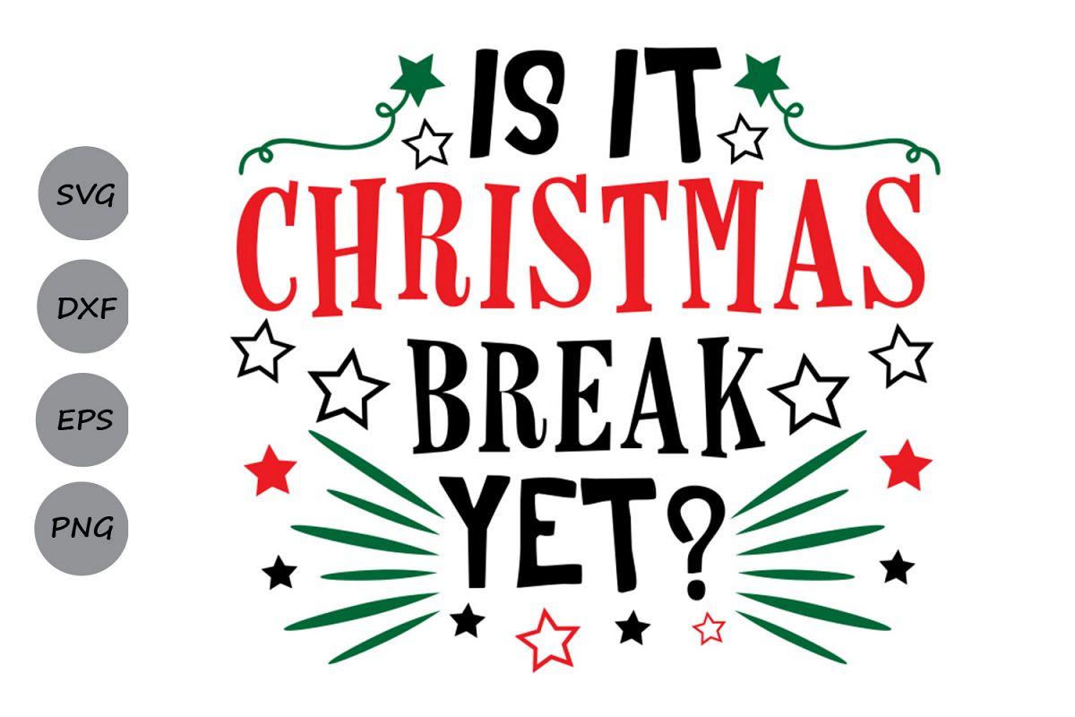 Christmas Break.Is It Christmas Break Yet Svg Christmas Svg Holiday Svg