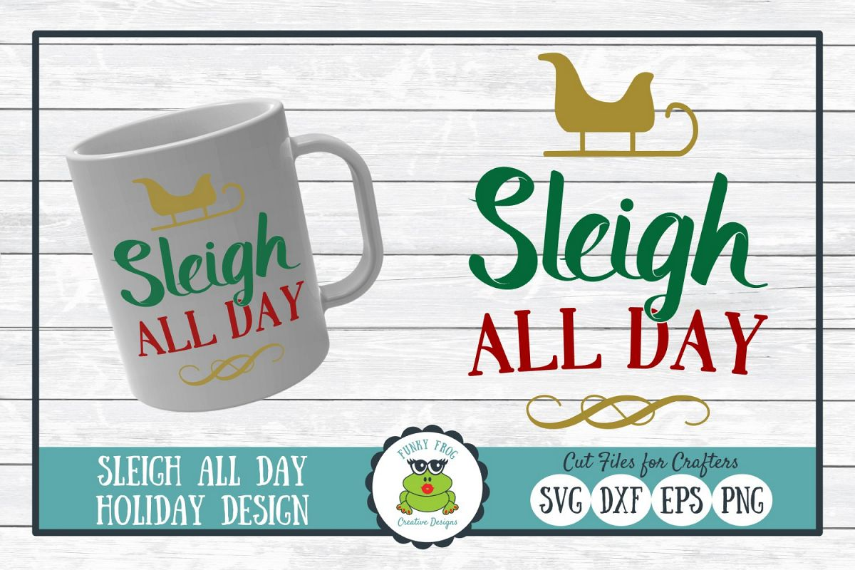 Sleigh All Day, Christmas Holiday SVG Cut File for Crafters example image 1