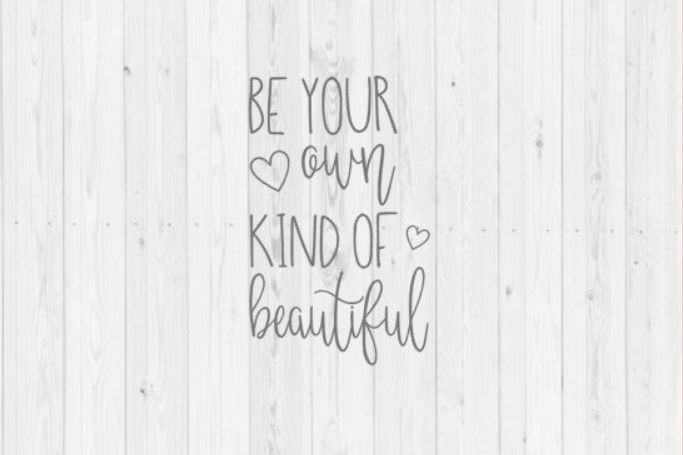 Be Your Own Kind Of Beautiful Svg Cut File Digital Download