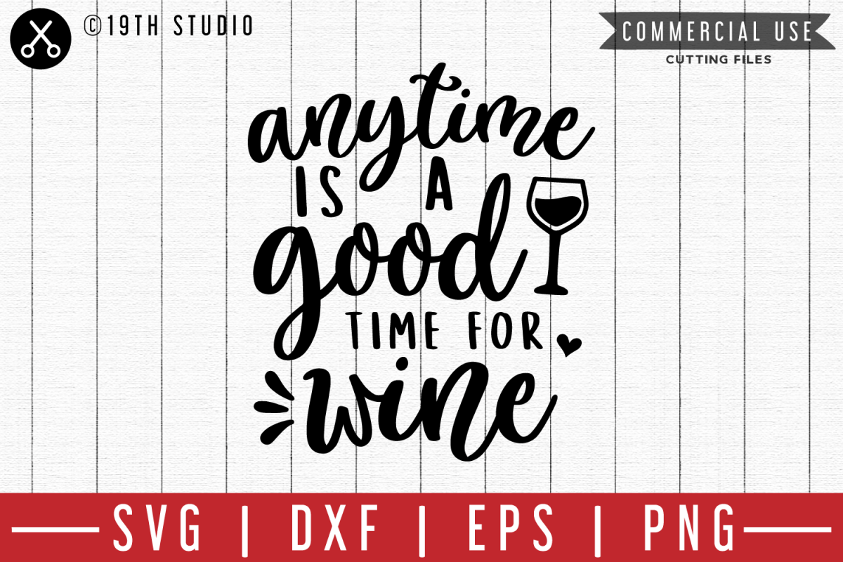 14b7e09c8 Anytime is a good time for wine SVG  M47F  A Wine SVG file example