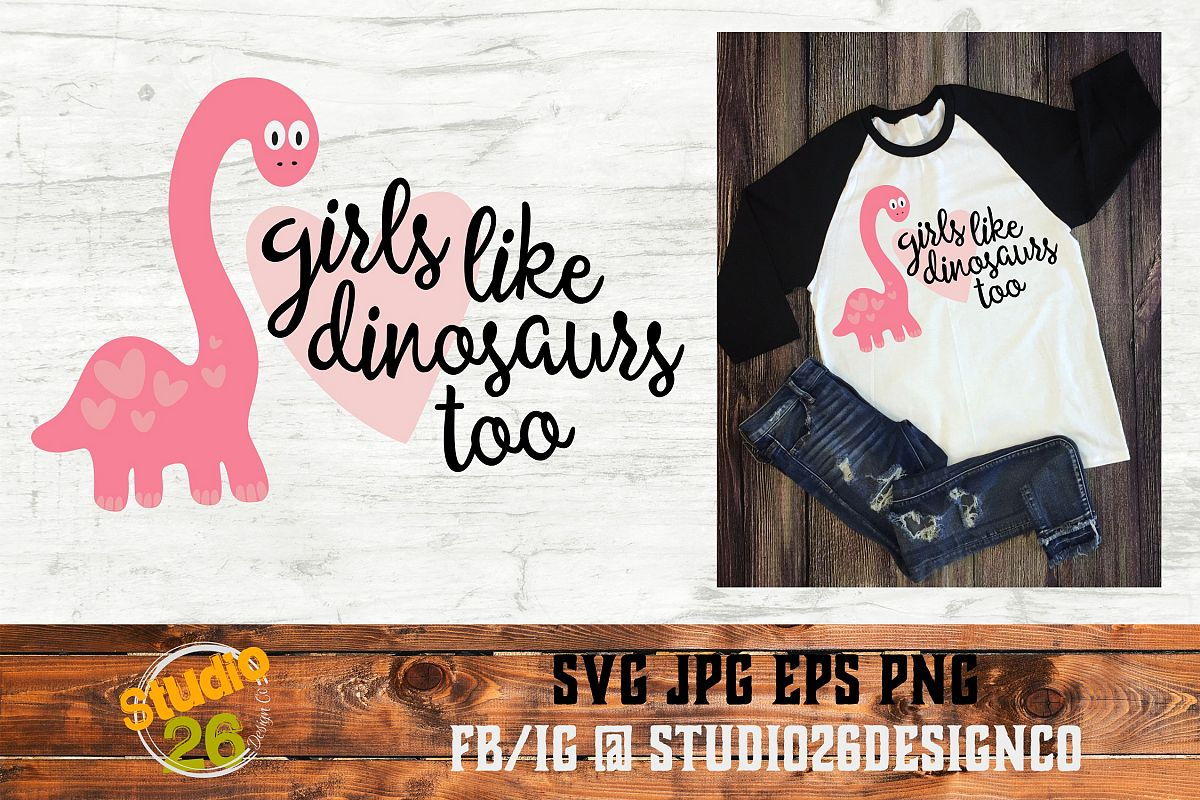 Girls like Dinosaurs too - SVG PNG EPS example image 1