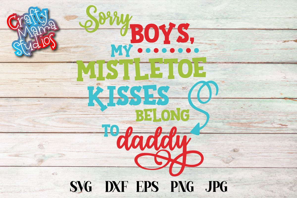 Mistletoe Kisses SVG, Sorry Boys My Kisses Belong To Daddy example image 1
