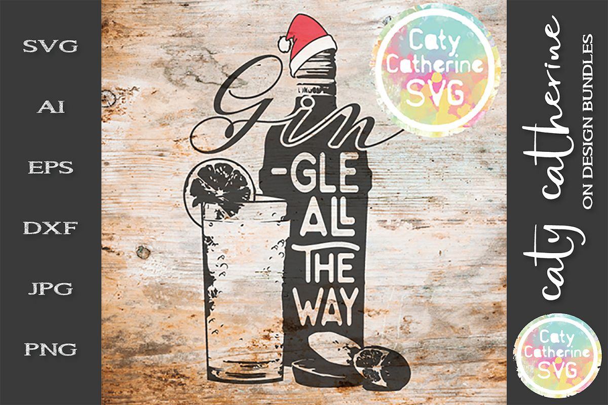 Gin Gingle All The Way Christmas Gin Lover Gift SVG Cut File example image 1