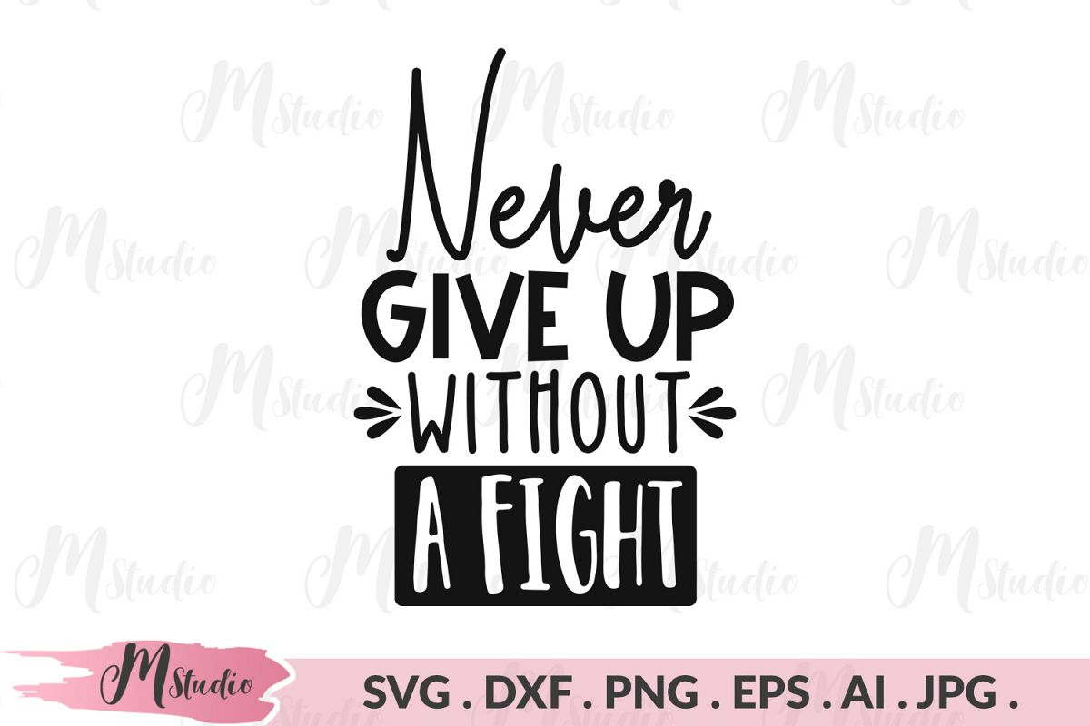 Never give up without a fight svg. example image 1