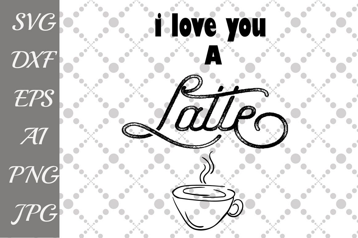 I Love you a Latte Svg example image 1