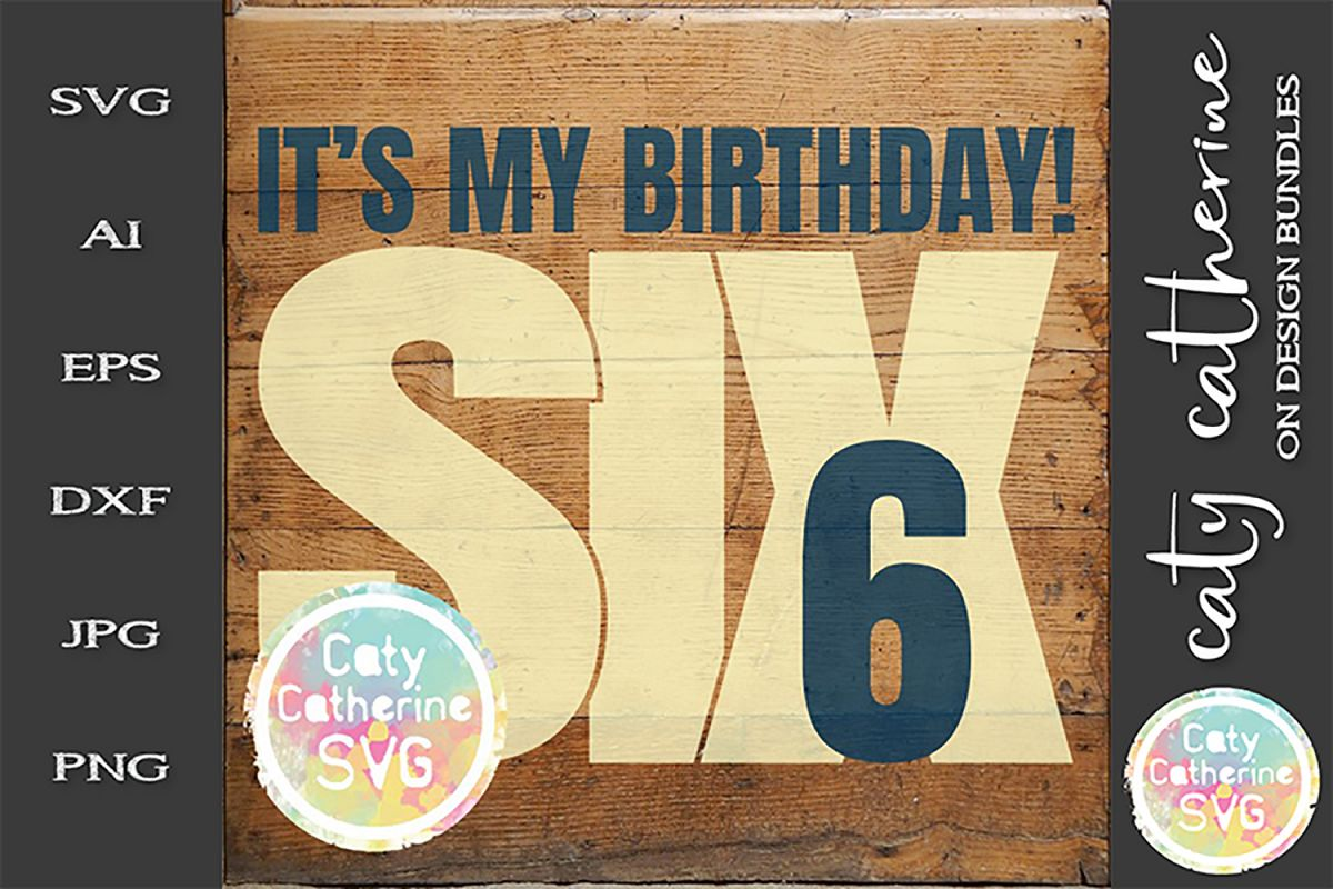 It's My Birthday Age 6 Six Cut File SVG Cut File example image 1