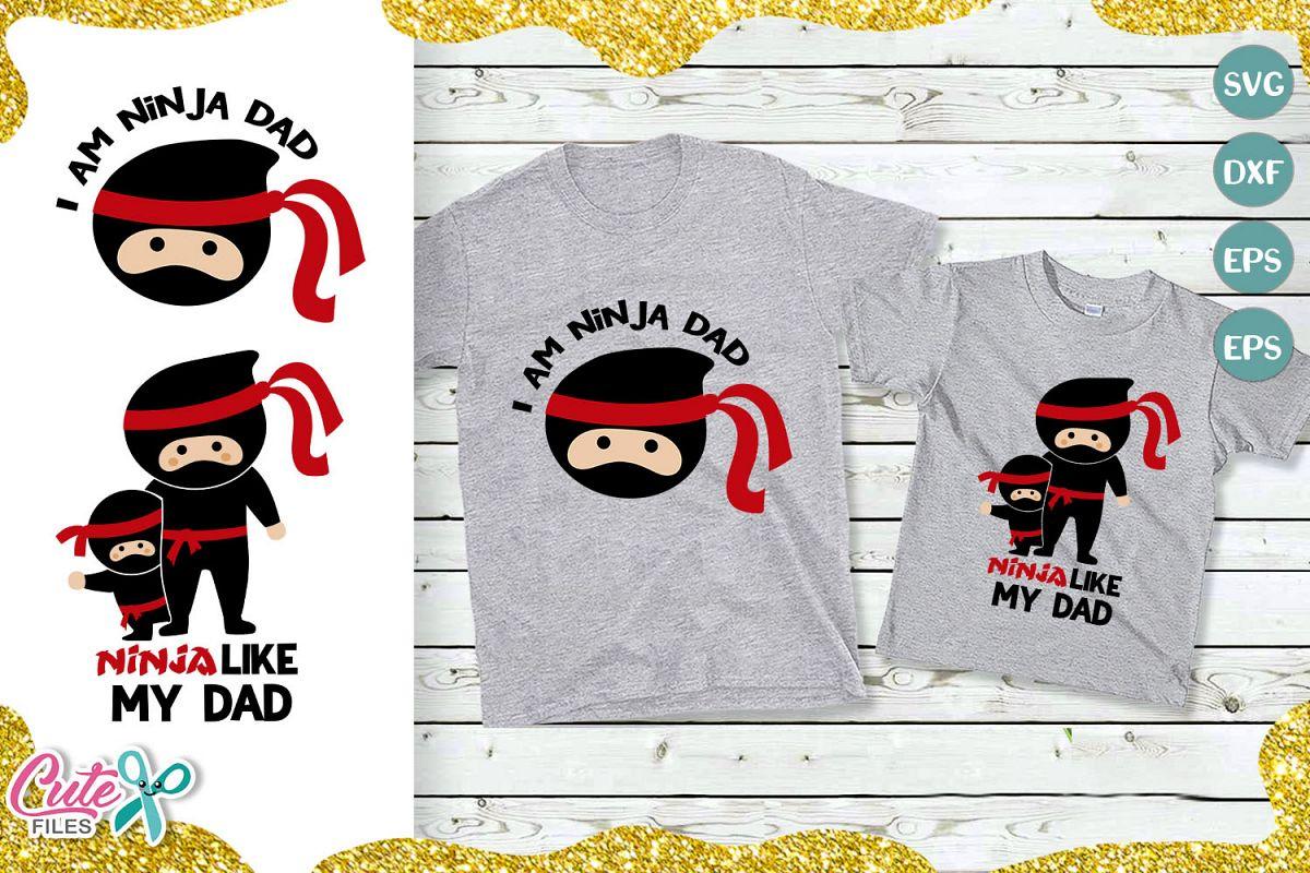 I am Ninja dad and Ninja like my dad Svg cut Files for Craft example image 1