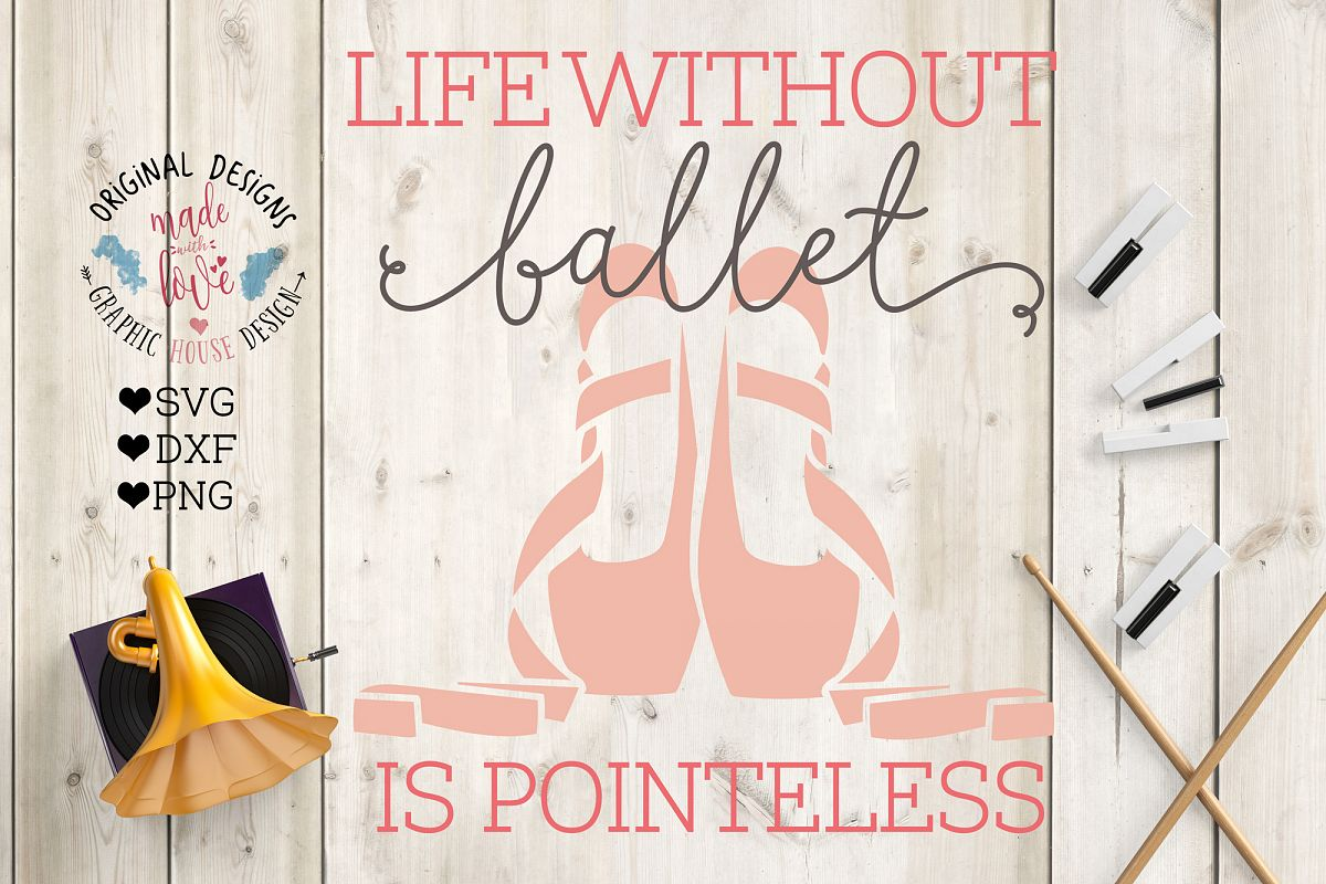 Life Without Ballet is Pointeless Ballet Cut File example image 1