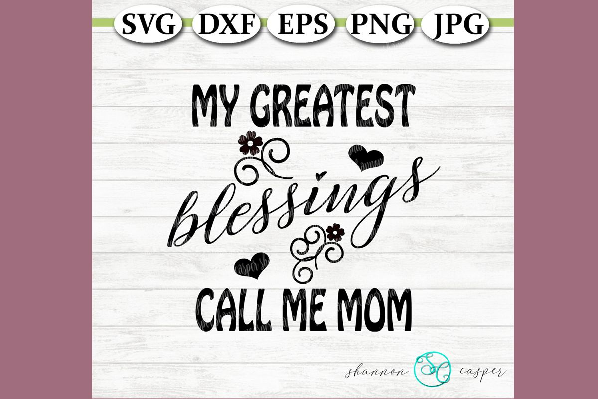My greatest blessings call me Mom example image 1