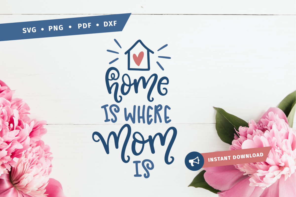 Home is where mom is SVG mothers day mom svg mother svg cut home svg mother hood svg Silhouette pdf png example image 1